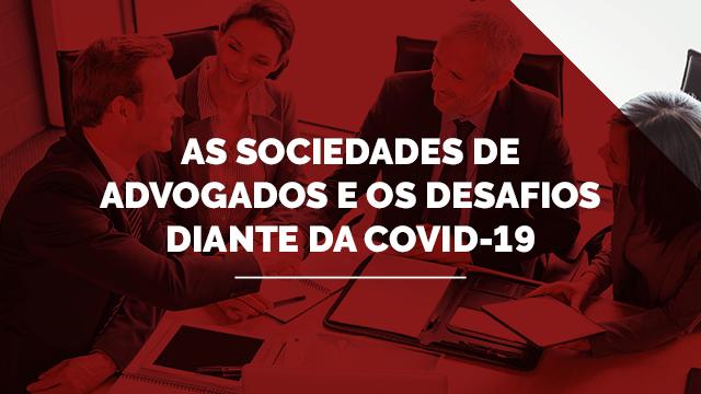 As Sociedades de Advogados e os desafios diante da covid-19