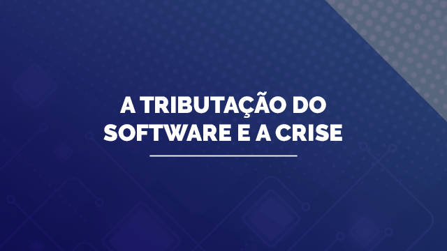 A Tributação do Software e a Crise