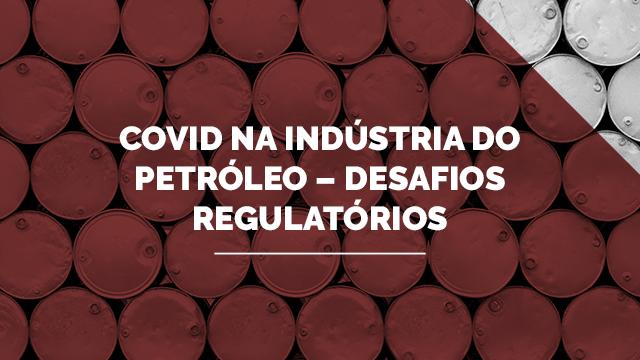 Covid da Indústria do Petróleo - Desafios Regulatórios
