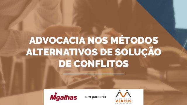 Advocacia nos métodos adequados de solução de conflitos