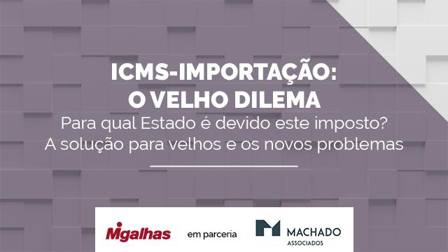 ICMS-IMPORTAÇÃO: O Velho Dilema