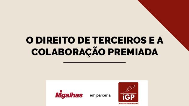 """IGP """"O direito de terceiros e a colaboração premiada"""""""