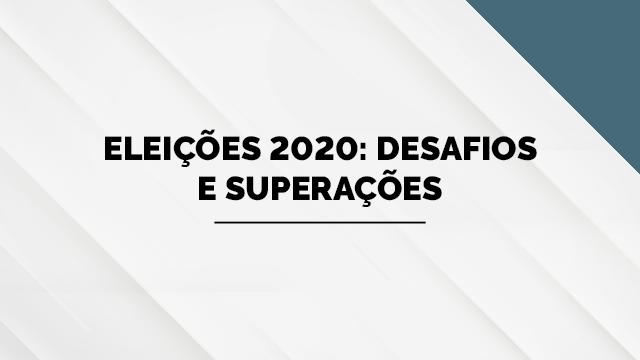 Eleições 2020: desafios e superações