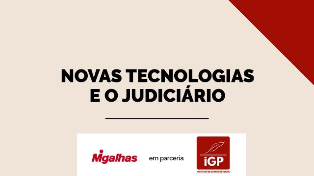 IGP - Novas tecnologias e o Judiciário