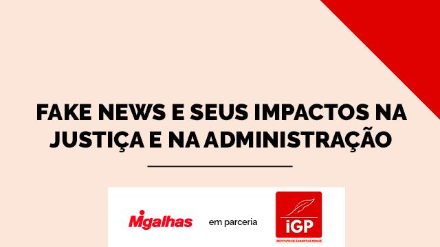 IGP - Fake news e seus impactos na Justiça e na administração