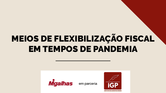 IGP - Meios de flexibilização fiscal em tempos de pandemia