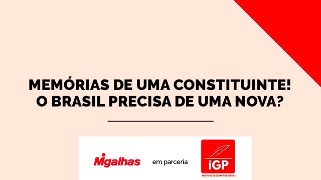 IGP - Memórias de uma constituinte: o Brasil precisa de uma nova