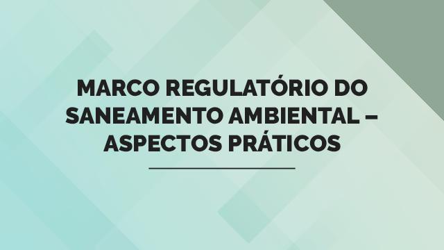 Marco Regulatório do Saneamento Ambiental - Aspectos Práticos