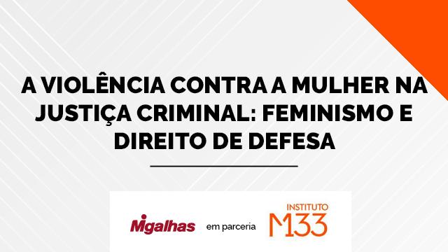 A violência contra a mulher na justiça criminal: feminismo e direito de defesa