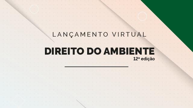 """Lançamento virtual da obra """"Direito do Ambiente"""", de Édis Milaré"""