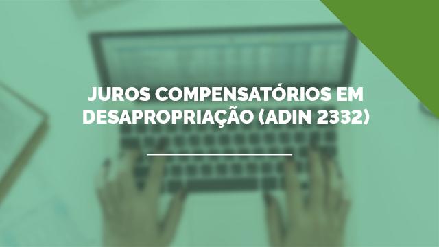 Juros compensatórios em desapropriação (ADIn 2332)