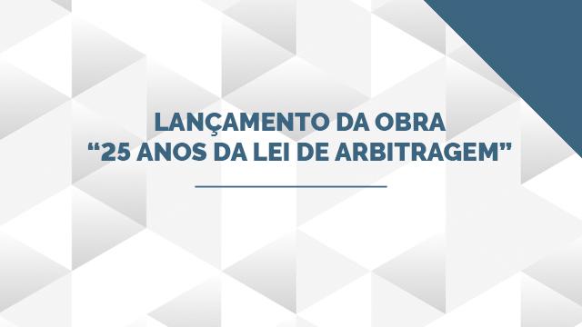 """Lançamento da obra """"25 anos da Lei de Arbitragem"""""""
