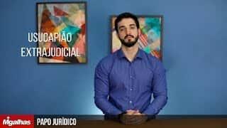 Papo Jurídico - Usucapião extrajudicial