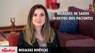 Migalhas Bioéticas - Relações de saúde - Direitos dos pacientes