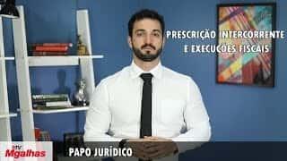Papo Jurídico - Prescrição intercorrente e execuções fiscais