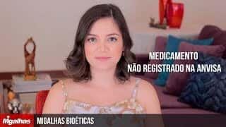 Migalhas Bioéticas - Medicamento não registrado na Anvisa