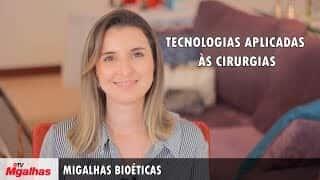 Migalhas Bioéticas - Tecnologias aplicadas às cirurgias