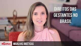 Migalhas Bioéticas - Direitos das gestantes no Brasil