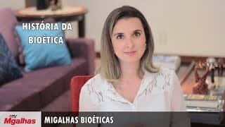 Migalhas Bioéticas - História da Bioética.