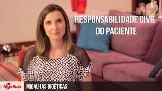 Migalhas Bioéticas - Responsabilidade civil do paciente