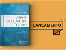 """3ª edição da obra """"Curso de Processo Civil Coletivo"""" é lançamento da Thomson Reuters - Revista dos Tribunais"""