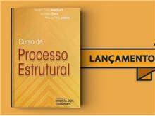"""""""Curso de Processo Estrutural"""" é mais um lançamento da Thomson Reuters - Revista dos Tribunais"""