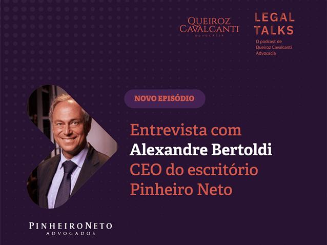 Podcast entrevista Alexandre Bertoldi, CEO do Pinheiro Neto Advogados