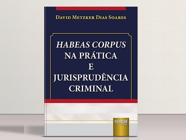Criminalista lança livro sobre HC e Jurisprudência Criminal