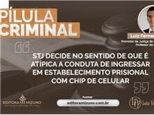 STJ decide no sentido de que é atípica a conduta de ingressar em estabelecimento prisional com chip de celular