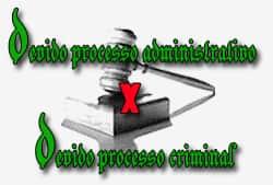 """Devido processo administrativo """"versus"""" devido processo criminal"""