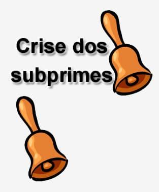 Por quem dobram os sinos da crise dos subprimes e companhia?