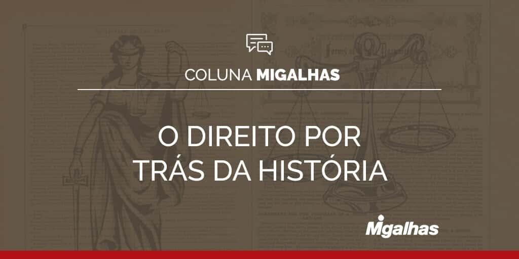 O Direito por trás da História