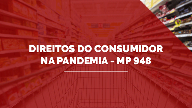 Direitos do Consumidor na pandemia - MP 948
