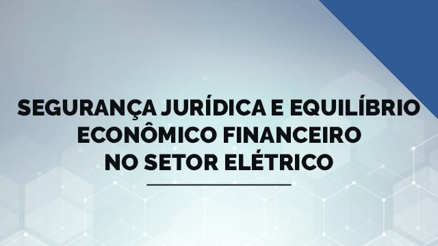 Segurança jurídica e equilíbrio econômico financeiro no setor elétrico