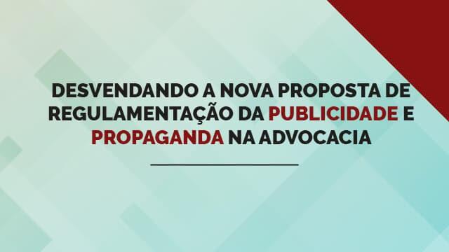 Desvendando a nova proposta de regulamentação da publicidade e propaganda na advocacia
