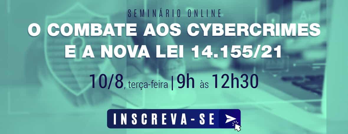 O combate aos cybercrimes e a nova lei 14.155/21