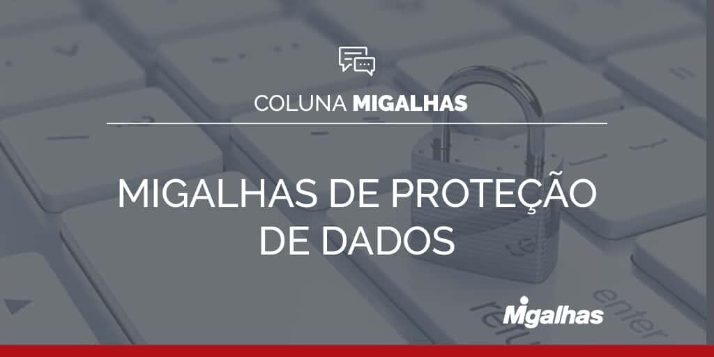 Migalhas de Proteção de Dados
